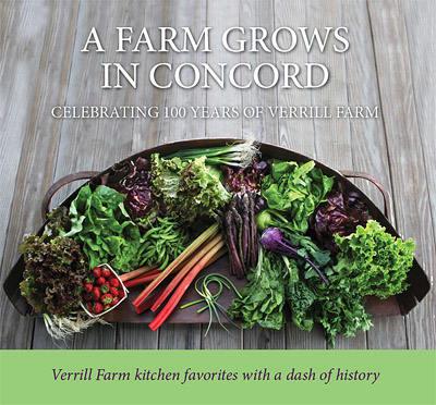 Verrill Farm Cookbook A Farm Grows In Concord Verrill Farm